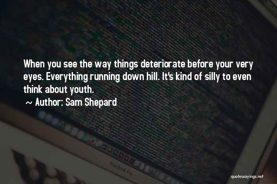 Hill Running Quotes By Sam Shepard