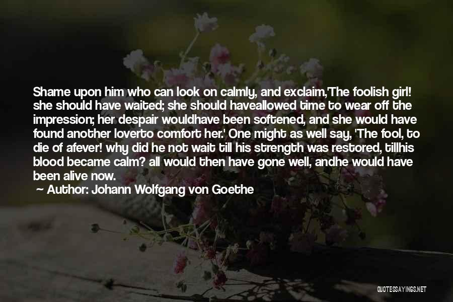 Him And Another Girl Quotes By Johann Wolfgang Von Goethe