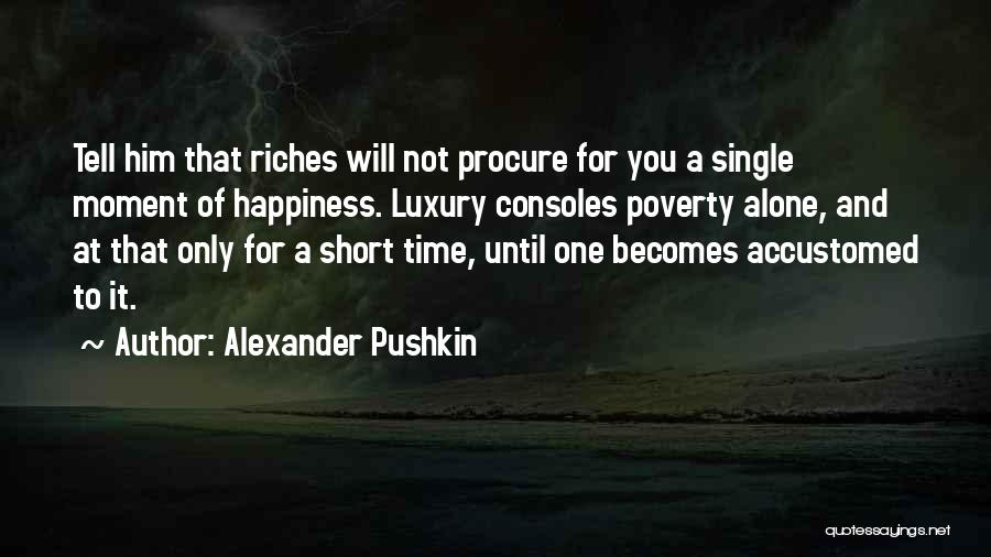 Him And Happiness Quotes By Alexander Pushkin
