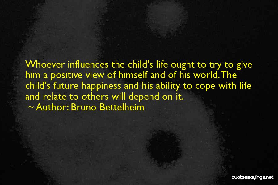 Him And Happiness Quotes By Bruno Bettelheim