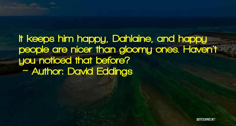 Him And Happiness Quotes By David Eddings