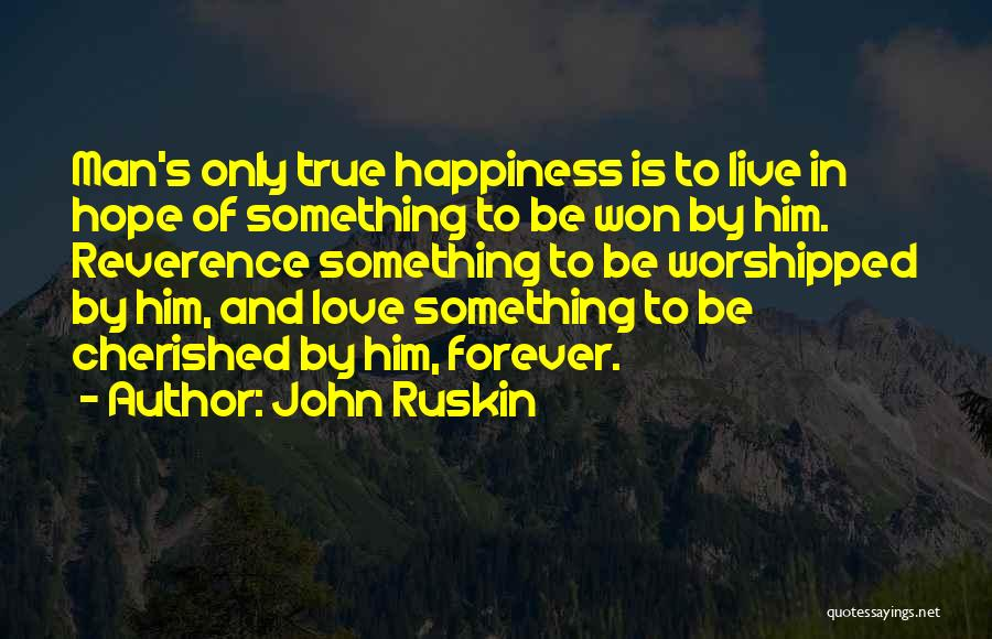 Him And Happiness Quotes By John Ruskin