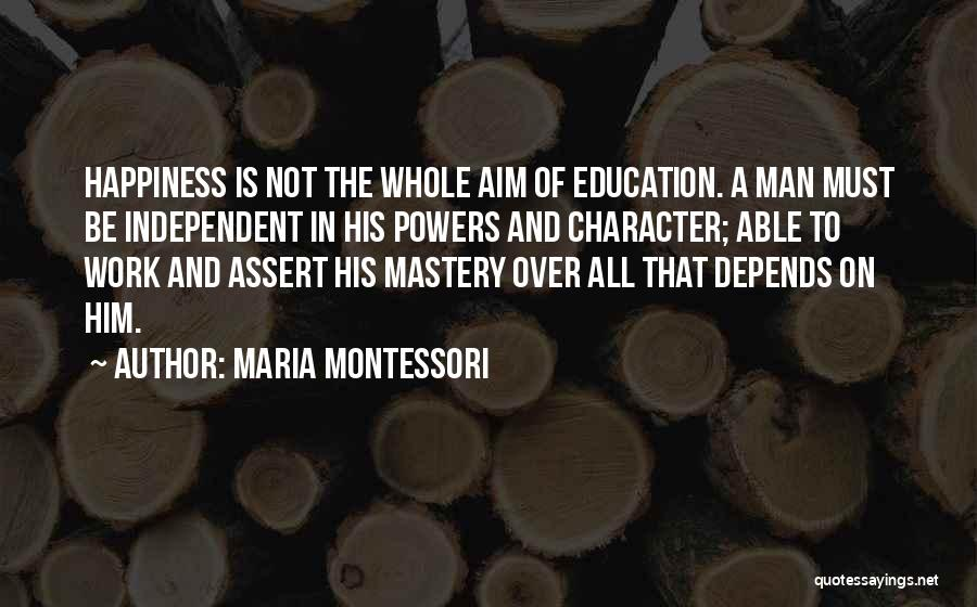 Him And Happiness Quotes By Maria Montessori