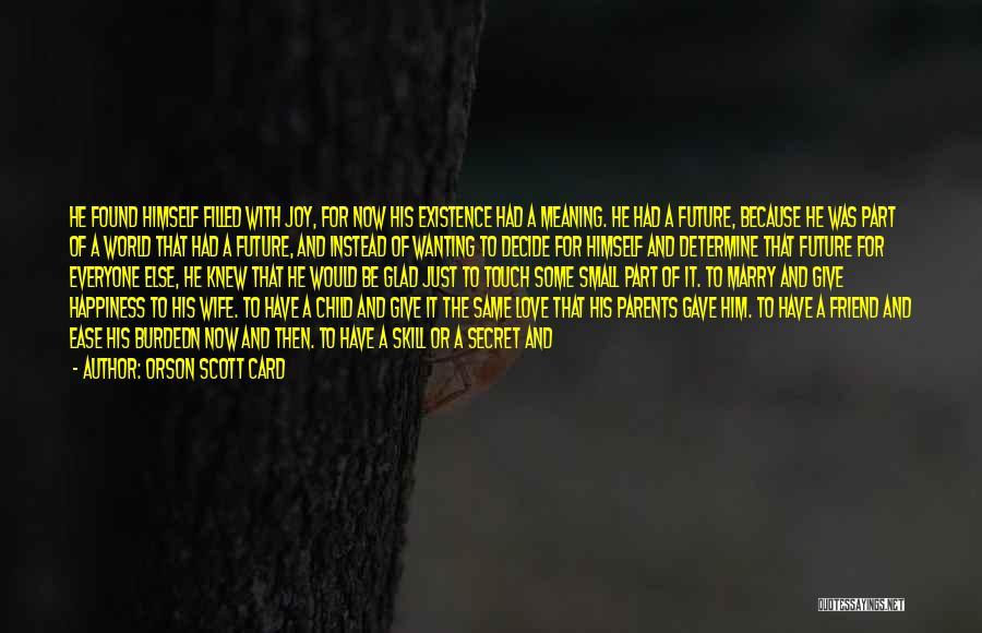 Him And Happiness Quotes By Orson Scott Card