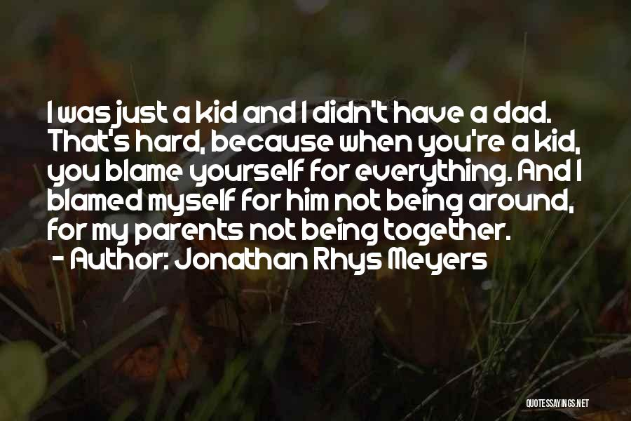 Him Being My Everything Quotes By Jonathan Rhys Meyers