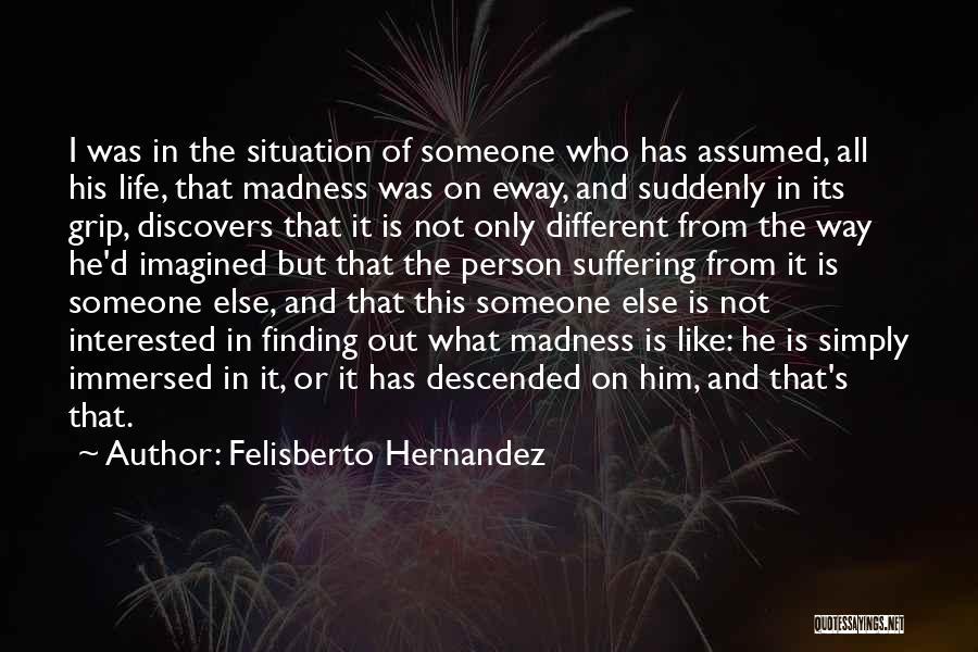 Him Finding Someone Else Quotes By Felisberto Hernandez