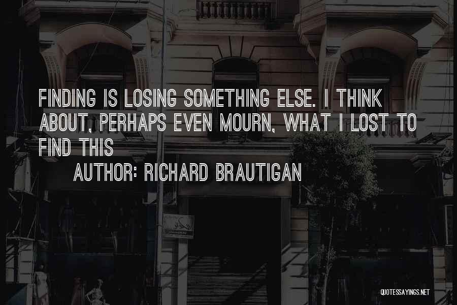 Him Finding Someone Else Quotes By Richard Brautigan