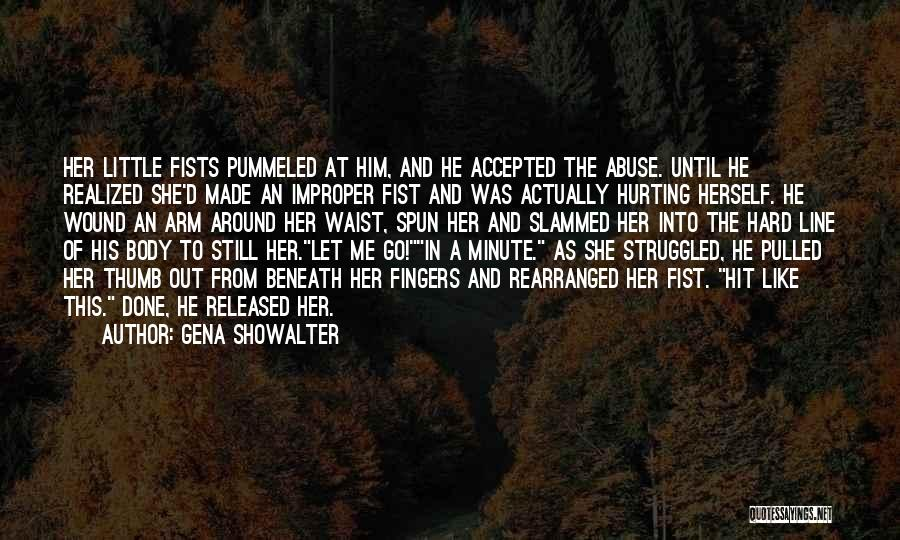 Him Hurting Me Quotes By Gena Showalter