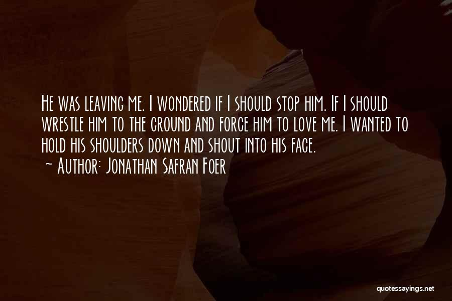 Him Hurting Me Quotes By Jonathan Safran Foer