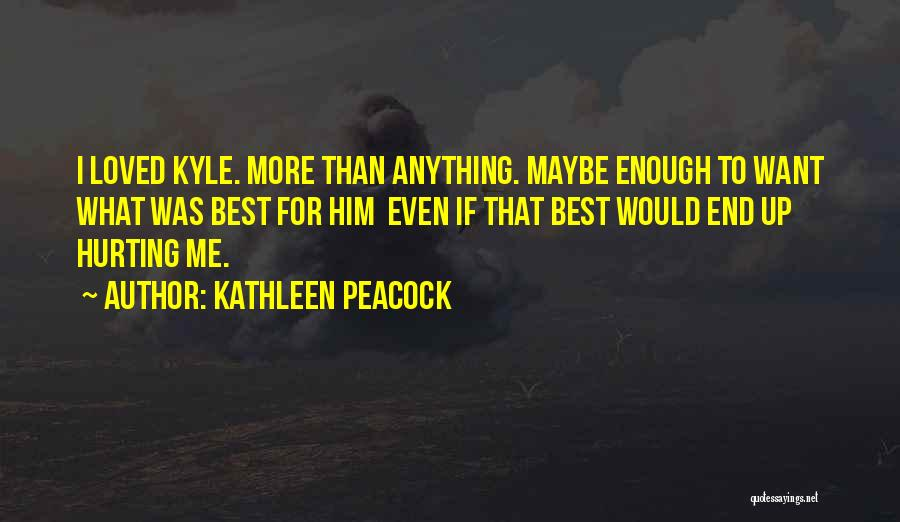 Him Hurting Me Quotes By Kathleen Peacock