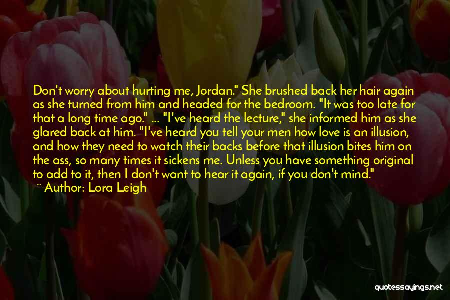 Him Hurting Me Quotes By Lora Leigh