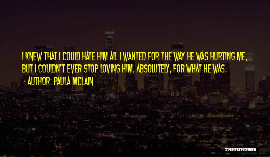 Him Hurting Me Quotes By Paula McLain