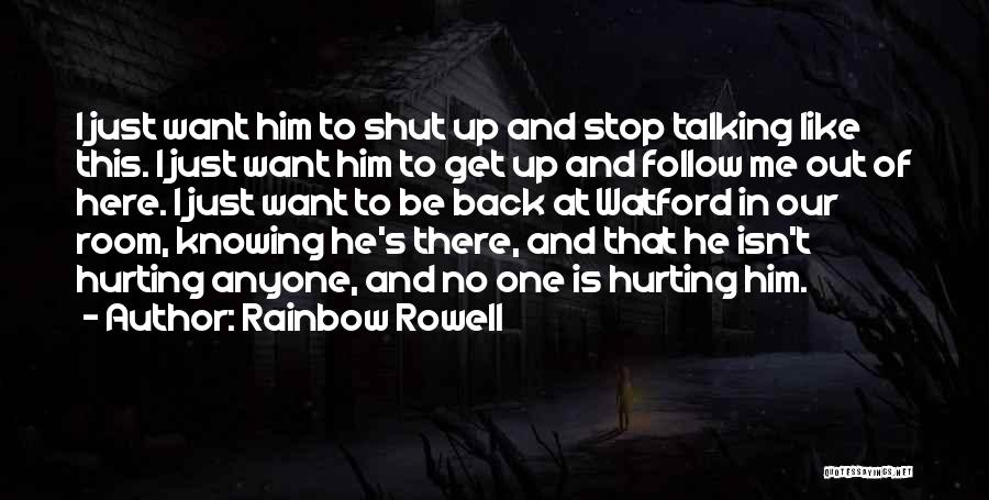 Him Hurting Me Quotes By Rainbow Rowell
