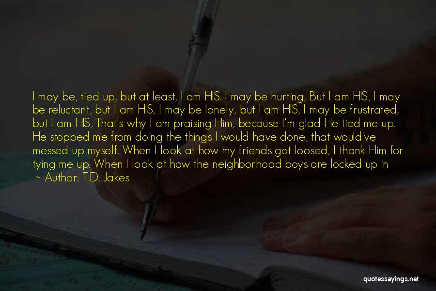 Him Hurting Me Quotes By T.D. Jakes