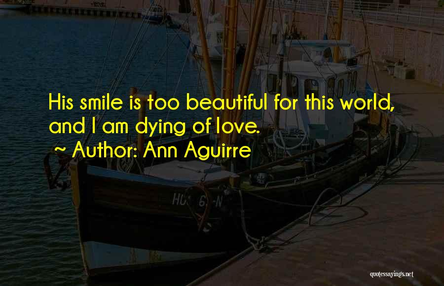 His Beautiful Smile Quotes By Ann Aguirre