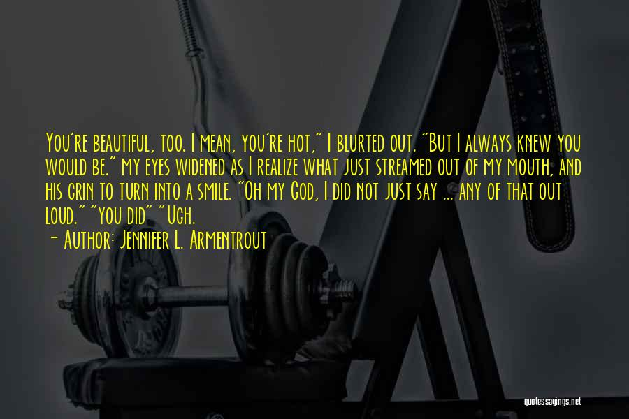 His Beautiful Smile Quotes By Jennifer L. Armentrout