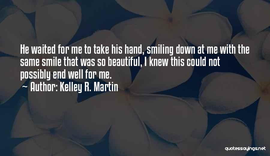 His Beautiful Smile Quotes By Kelley R. Martin