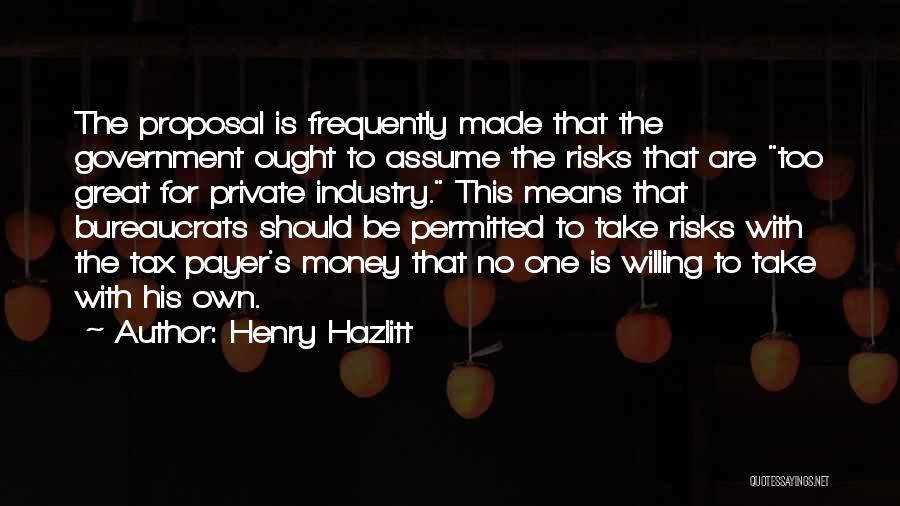 His Risk To Take Quotes By Henry Hazlitt