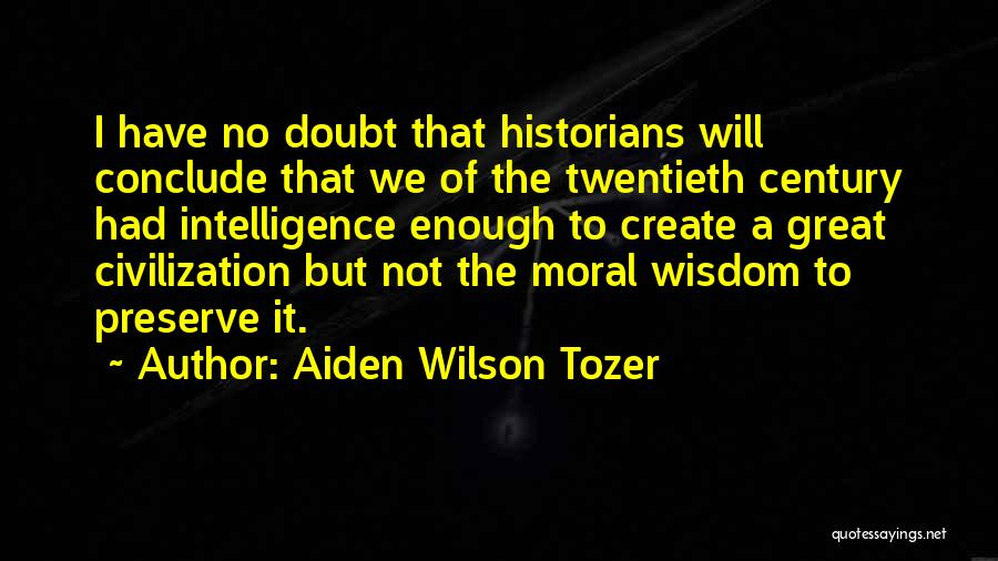 Historians Quotes By Aiden Wilson Tozer