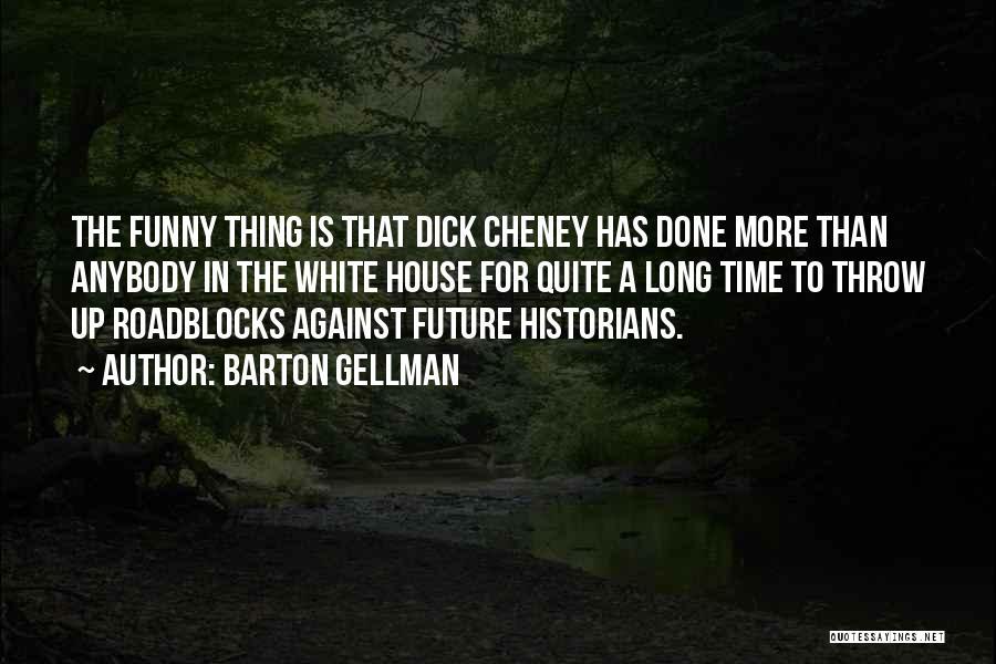 Historians Quotes By Barton Gellman