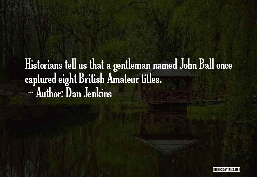 Historians Quotes By Dan Jenkins