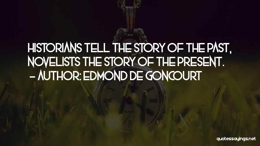 Historians Quotes By Edmond De Goncourt