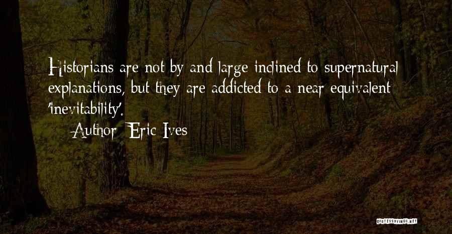 Historians Quotes By Eric Ives