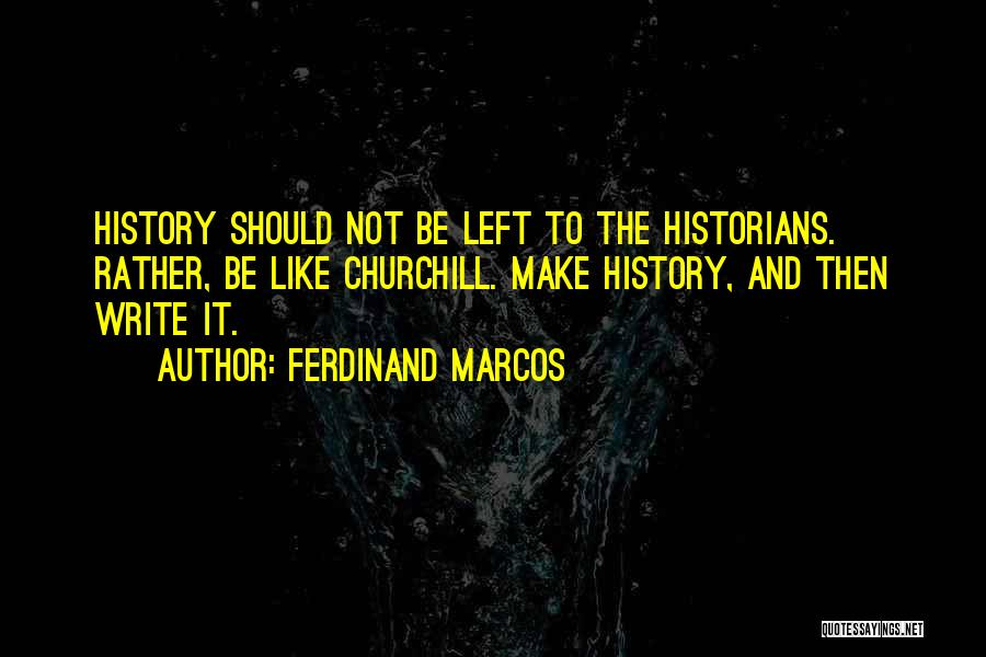 Historians Quotes By Ferdinand Marcos