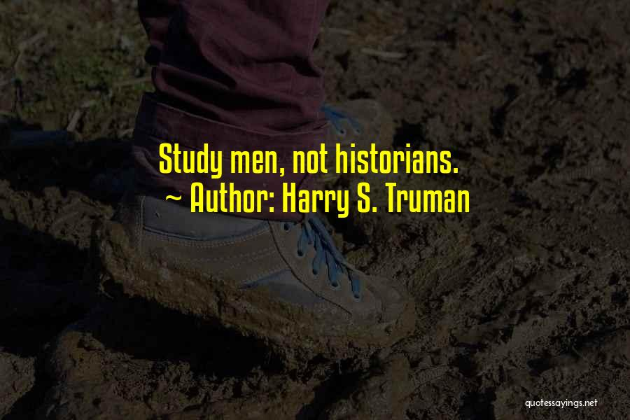 Historians Quotes By Harry S. Truman