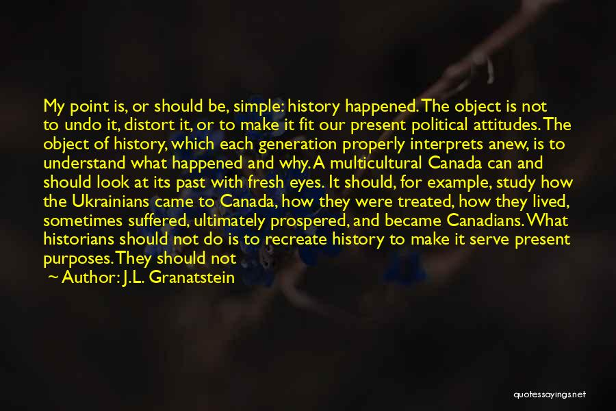 Historians Quotes By J.L. Granatstein
