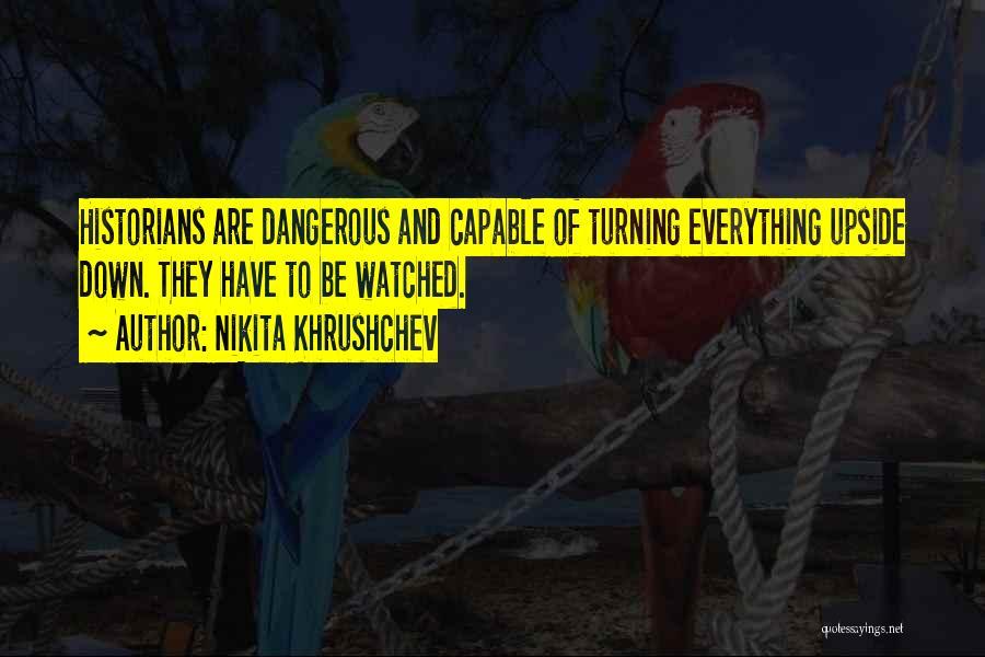 Historians Quotes By Nikita Khrushchev