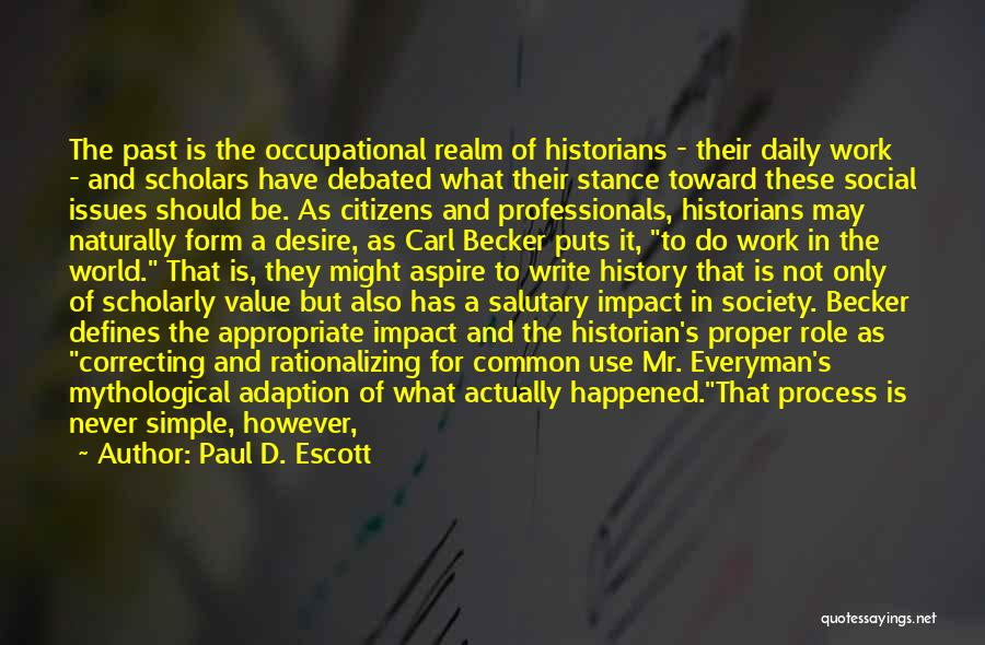 Historians Quotes By Paul D. Escott