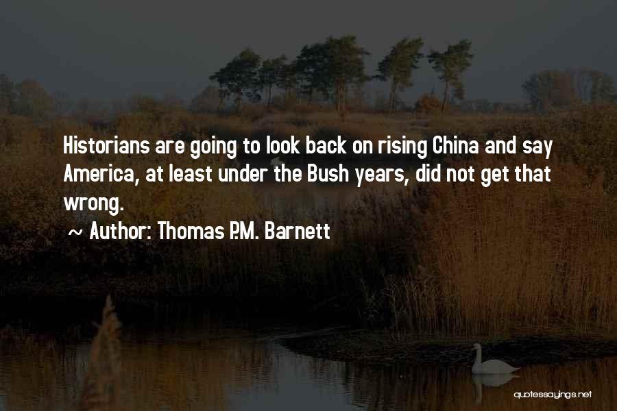Historians Quotes By Thomas P.M. Barnett