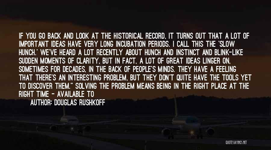 Historical Moments Quotes By Douglas Rushkoff