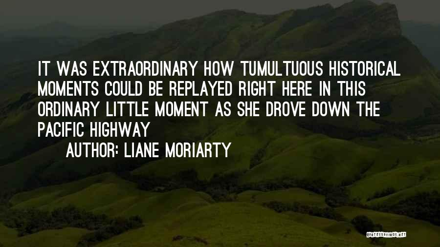 Historical Moments Quotes By Liane Moriarty