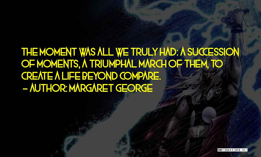 Historical Moments Quotes By Margaret George