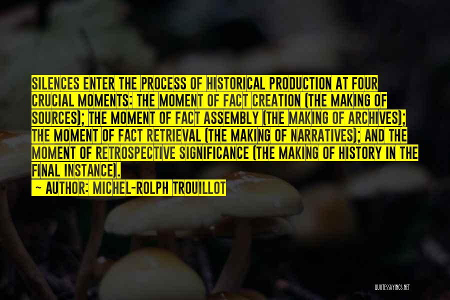 Historical Moments Quotes By Michel-Rolph Trouillot