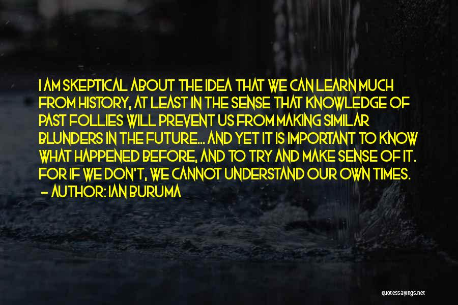 History And Knowledge Quotes By Ian Buruma