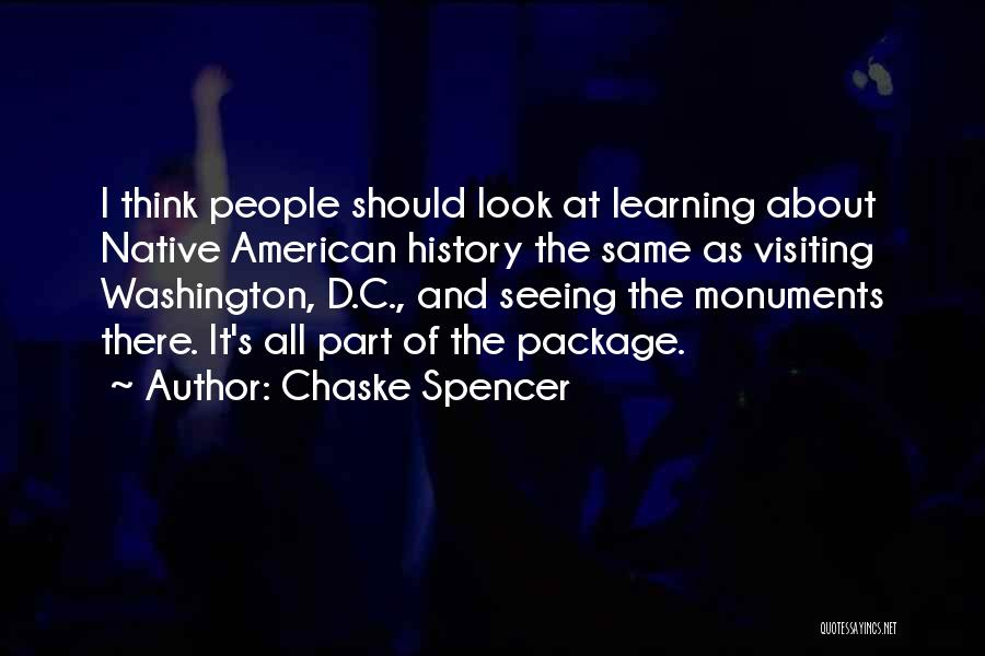 History And Learning Quotes By Chaske Spencer