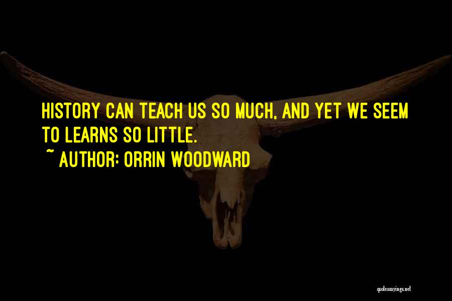 History And Learning Quotes By Orrin Woodward