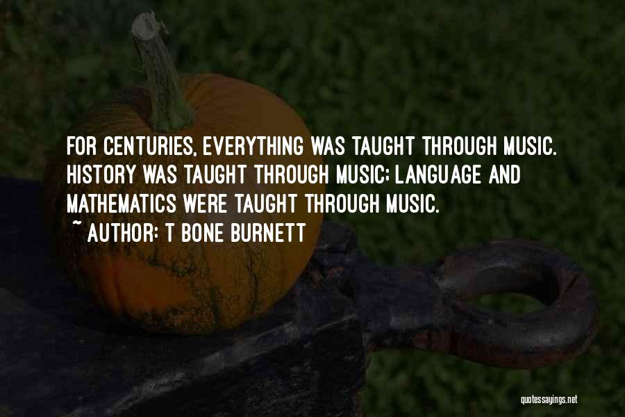 History And Music Quotes By T Bone Burnett