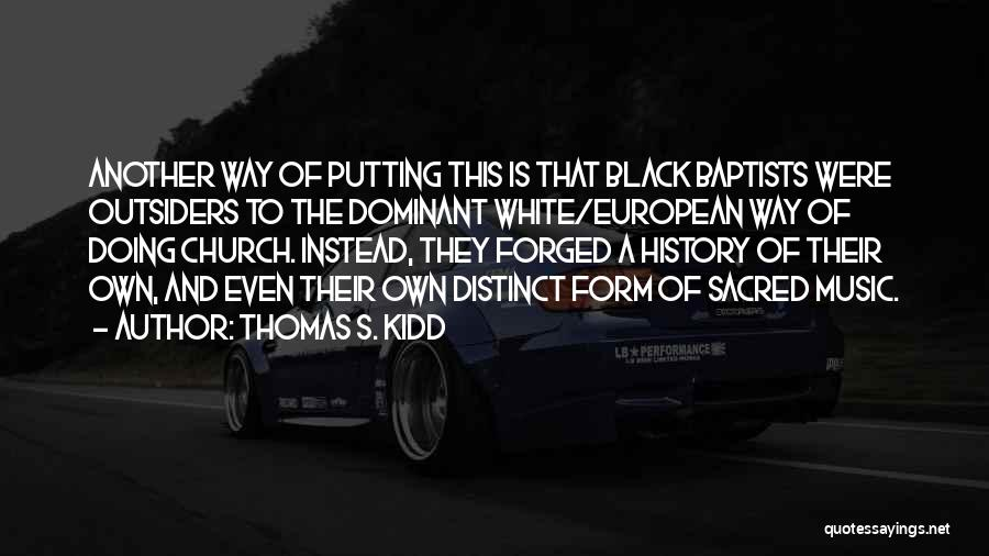 History And Music Quotes By Thomas S. Kidd