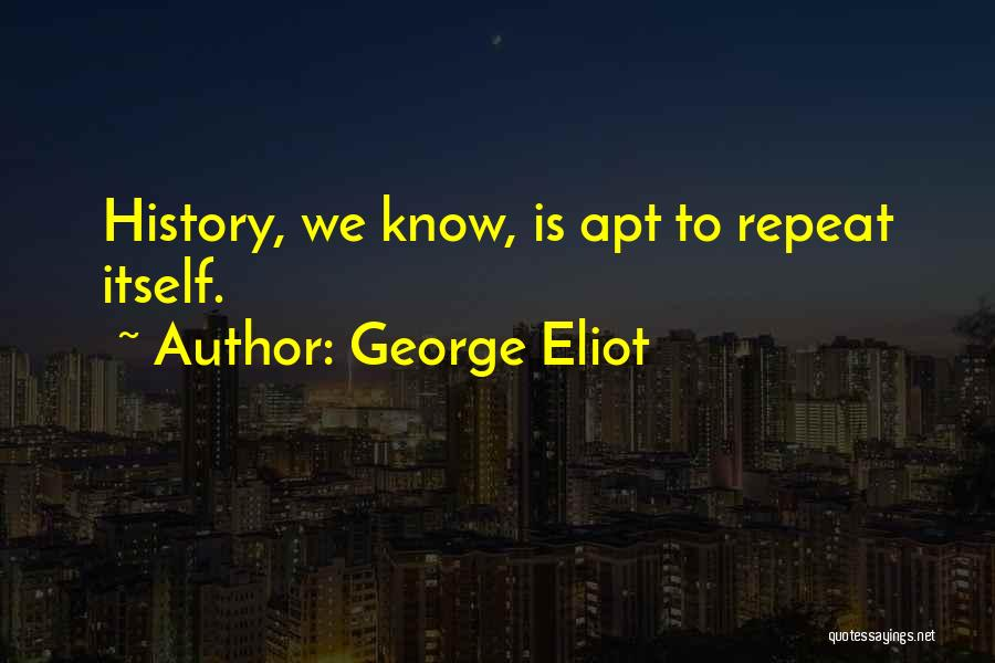 History Repeat Itself Quotes By George Eliot