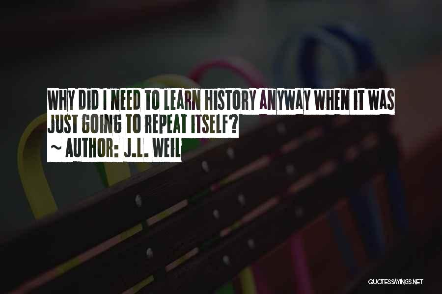 History Repeat Itself Quotes By J.L. Weil