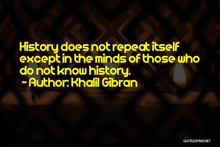 History Repeat Itself Quotes By Khalil Gibran