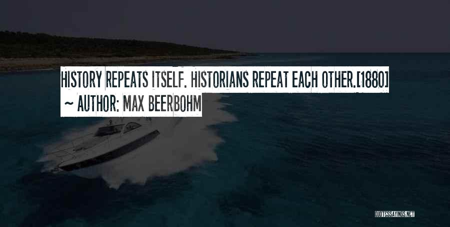 History Repeat Itself Quotes By Max Beerbohm