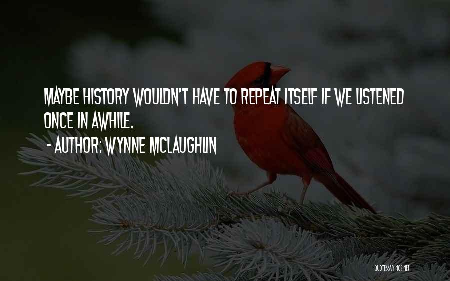 History Repeat Itself Quotes By Wynne McLaughlin