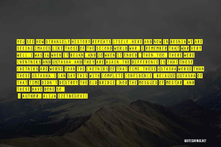 History Repeats Quotes By Alija Izetbegovic
