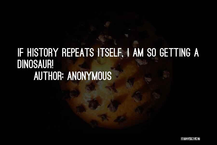 History Repeats Quotes By Anonymous