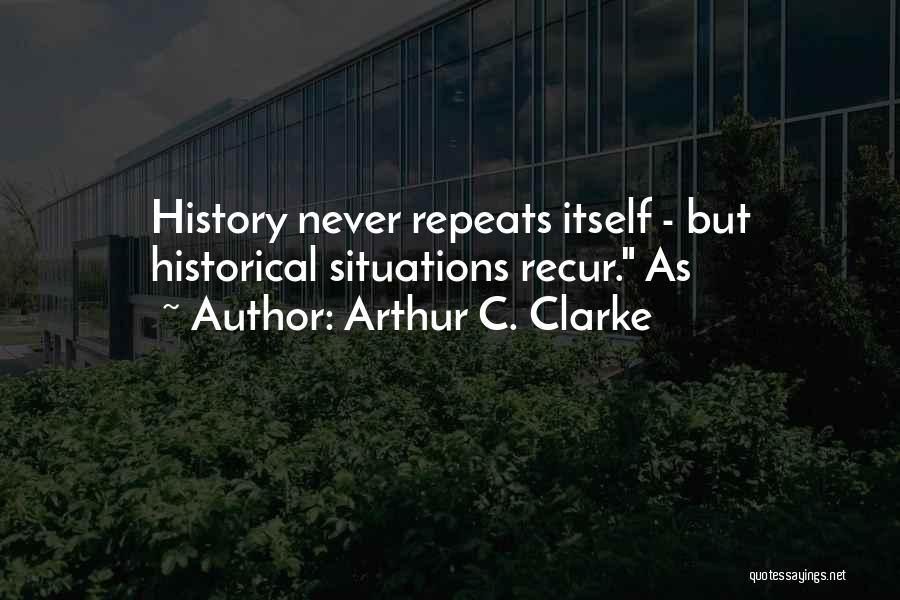 History Repeats Quotes By Arthur C. Clarke